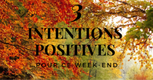 3 intentions positives pour ce week-end